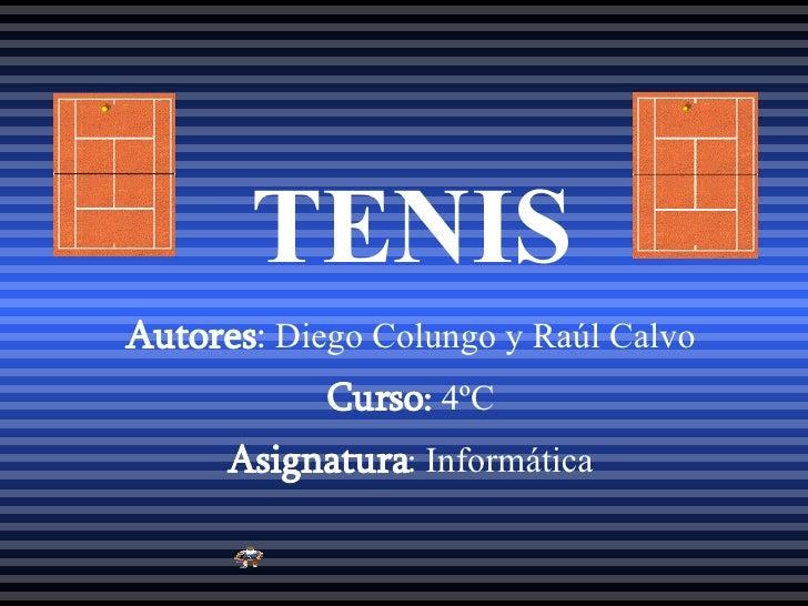 TENIS Autores :  Diego Colungo y Raúl Calvo Curso :  4ºC Asignatura :  Informática