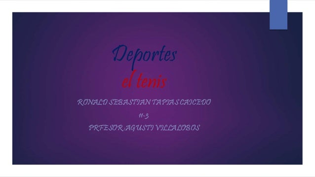 Deportes el tenis RONALD SEBASTIAN TAPIAS CAICEDO 11-3 PRFESOR :AGUSTI VILLALOBOS