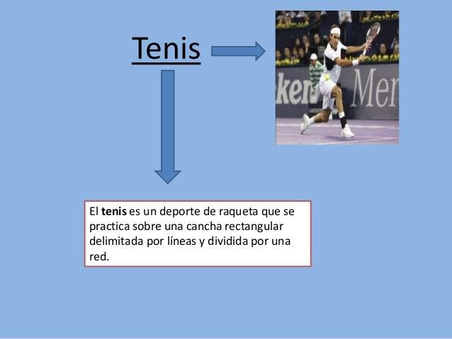 Tenis El tenis es un deporte de raqueta que se practica sobre una cancha rectangular delimitada por líneas y dividida por ...