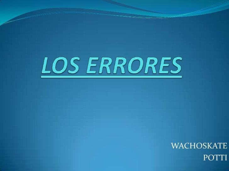 LOS ERRORES<br />WACHOSKATE<br />POTTI<br />