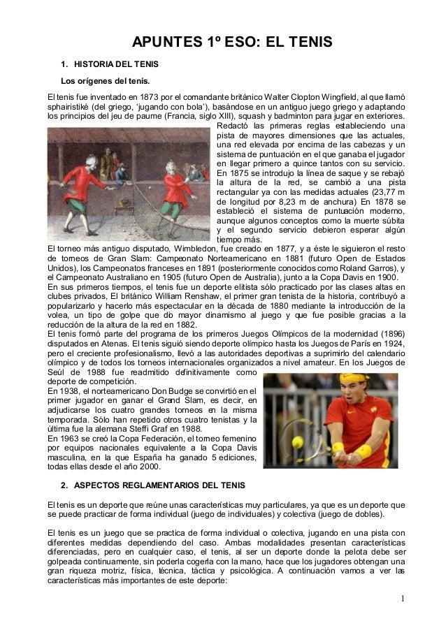 1 APUNTES 1º ESO: EL TENIS 1. HISTORIA DEL TENIS Los orígenes del tenis. El tenis fue inventado en 1873 por el comandante ...