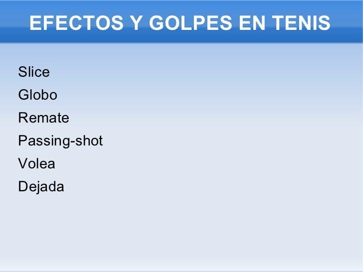 EFECTOS Y GOLPES EN TENIS <ul><li>Slice