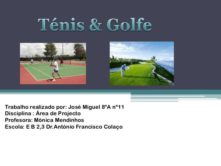 Ténis & Golfe<br />Trabalho realizado por: José Miguel 8ºA nº11<br />Disciplina : Área de Projecto<br />Profesora: Mónica ...