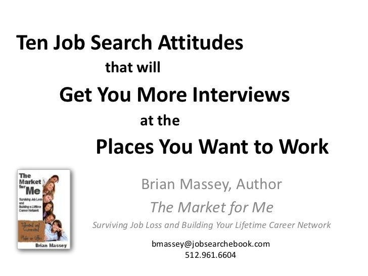 Ten Job Search Attitudes            that will     Get You More Interviews                    at the         Places You Wan...
