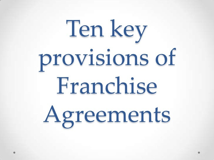 Ten keyprovisions of FranchiseAgreements