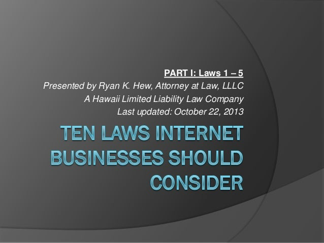 PART I: Laws 1 – 5 Presented by Ryan K. Hew, Attorney at Law, LLLC A Hawaii Limited Liability Law Company Last updated: Oc...