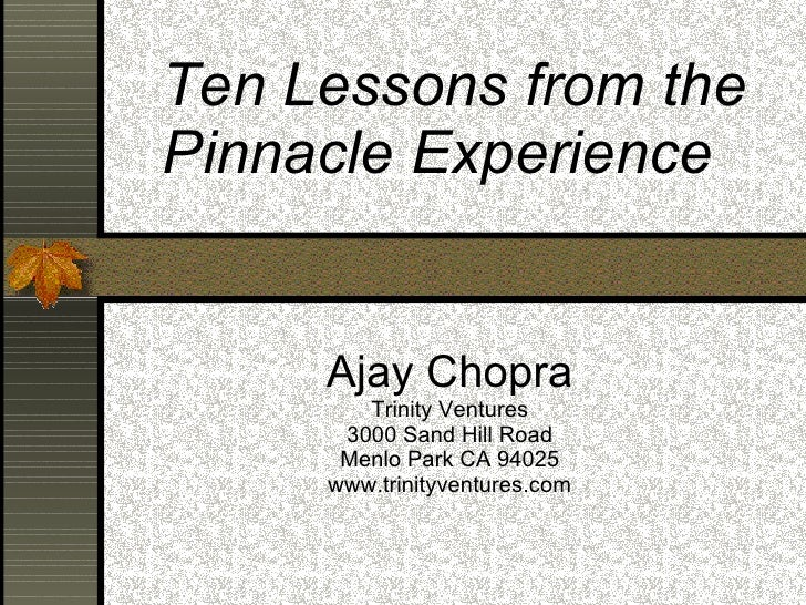 Ajay Chopra Trinity Ventures 3000 Sand Hill Road Menlo Park CA 94025 www.trinityventures.com Ten Lessons from the Pinnacle...