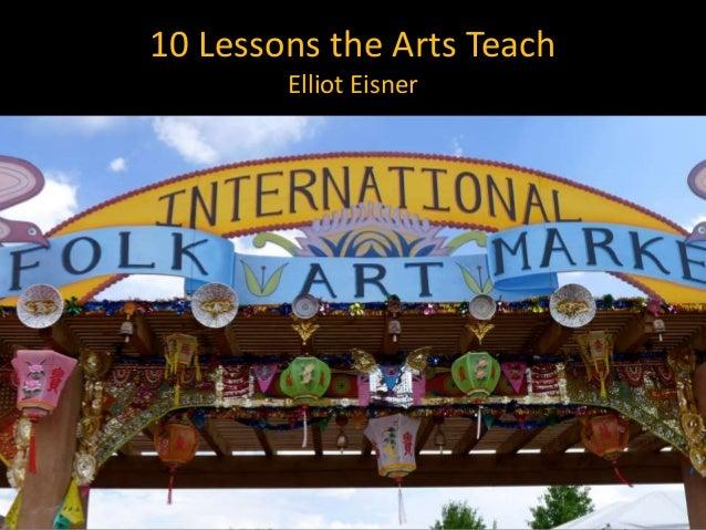 10 Lessons the Arts Teach Elliot Eisner
