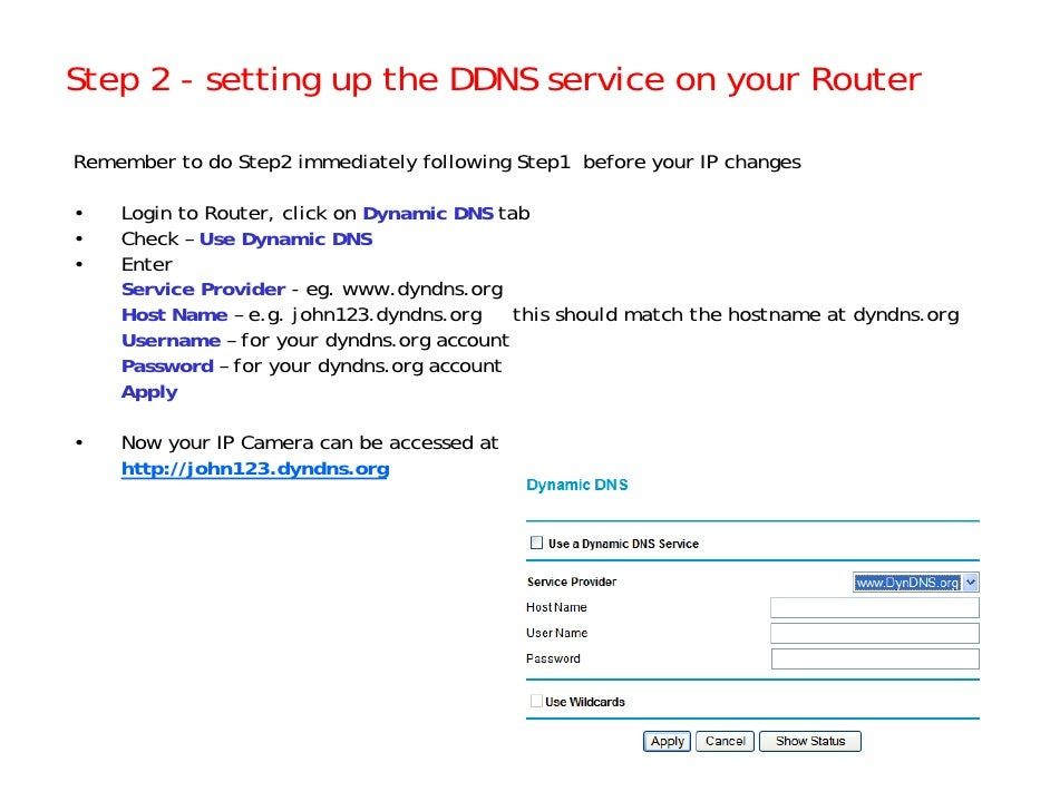 Step 2 - setting up the DDNS service on your Router  Remember to do Step2 immediately following Step1 before your IP chang...