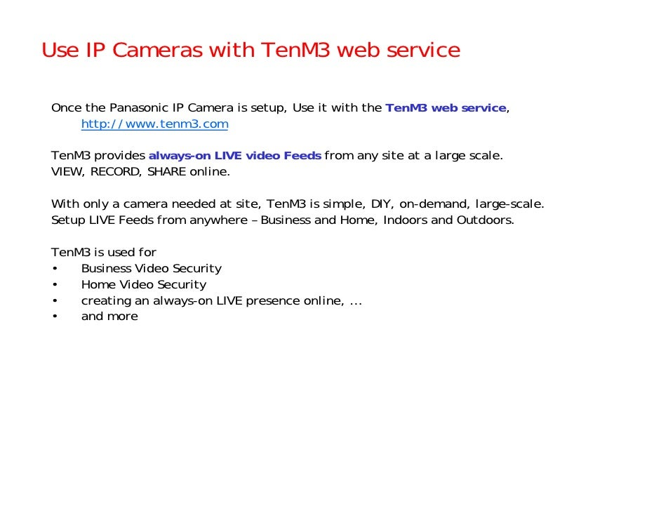 Use IP Cameras with TenM3 web service  Once the Panasonic IP Camera is setup, Use it with the TenM3 web service,     http:...