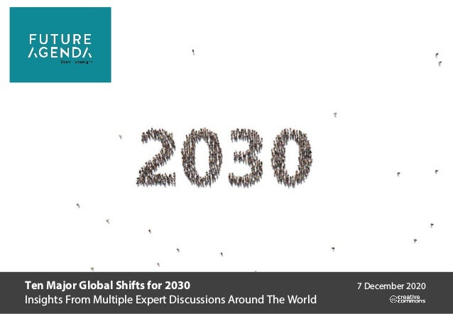 Ten Major Global Shifts for 2030 Insights From Multiple Expert Discussions Around The World 7 December 2020