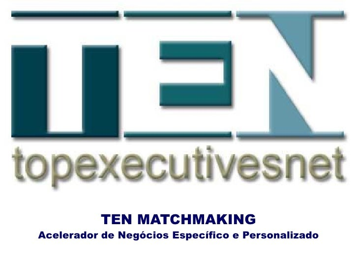 TEN MATCHMAKING Acelerador de Negócios Específico e Personalizado