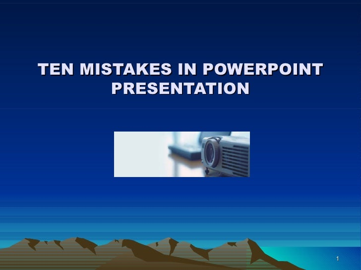 TEN MISTAKES IN POWERPOINT PRESENTATION