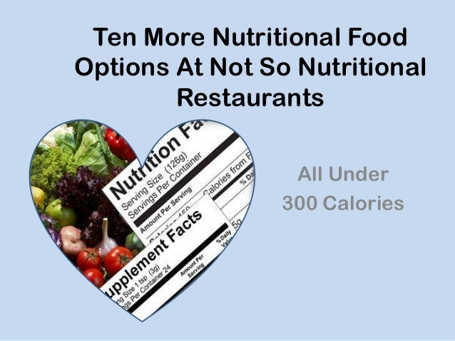 Ten More Nutritional Food Options At Not So Nutritional Restaurants All Under 300 Calories