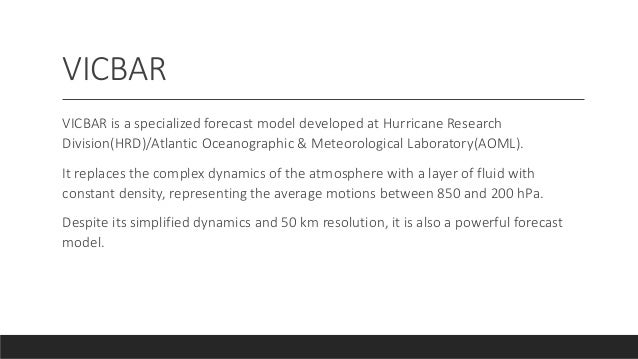 VICBAR VICBAR is a specialized forecast model developed at Hurricane Research Division(HRD)/Atlantic Oceanographic & Meteo...