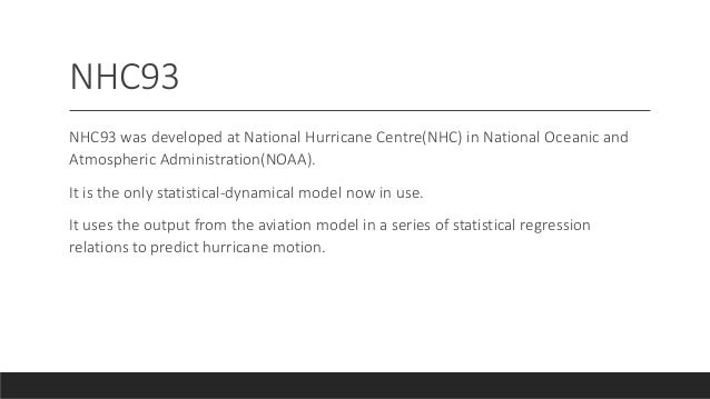 NHC93 NHC93 was developed at National Hurricane Centre(NHC) in National Oceanic and Atmospheric Administration(NOAA). It i...