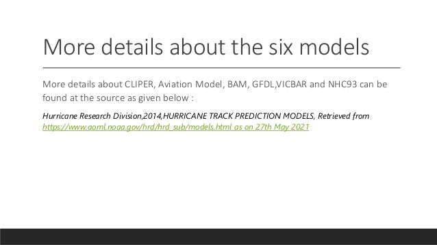 More details about the six models More details about CLIPER, Aviation Model, BAM, GFDL,VICBAR and NHC93 can be found at th...