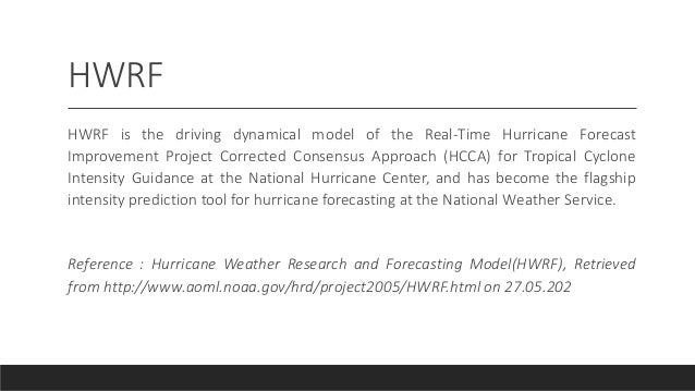 HWRF HWRF is the driving dynamical model of the Real-Time Hurricane Forecast Improvement Project Corrected Consensus Appro...