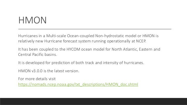 HMON Hurricanes in a Multi-scale Ocean-coupled Non-hydrostatic model or HMON is relatively new Hurricane forecast system r...