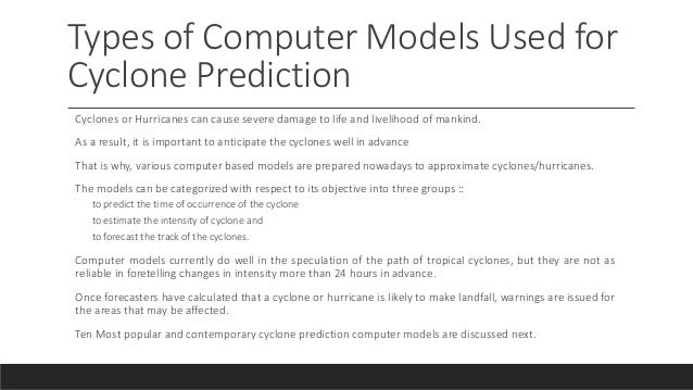 Types of Computer Models Used for Cyclone Prediction Cyclones or Hurricanes can cause severe damage to life and livelihood...