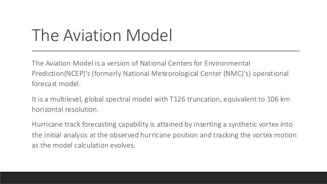 The Aviation Model The Aviation Model is a version of National Centers for Environmental Prediction(NCEP)'s (formerly Nati...