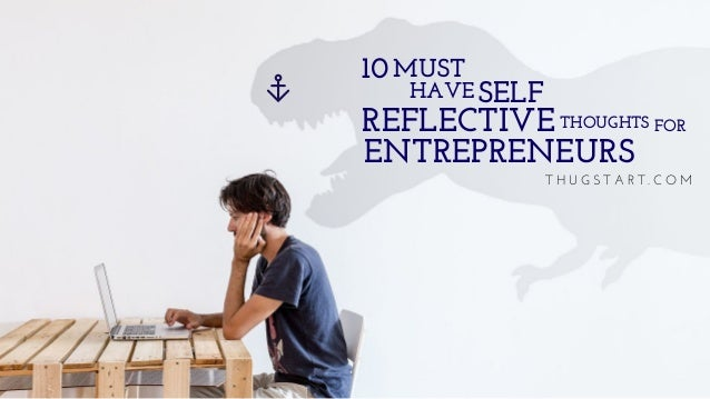 Ten Must Have Self Reflective Thoughts For Entrepreneurs