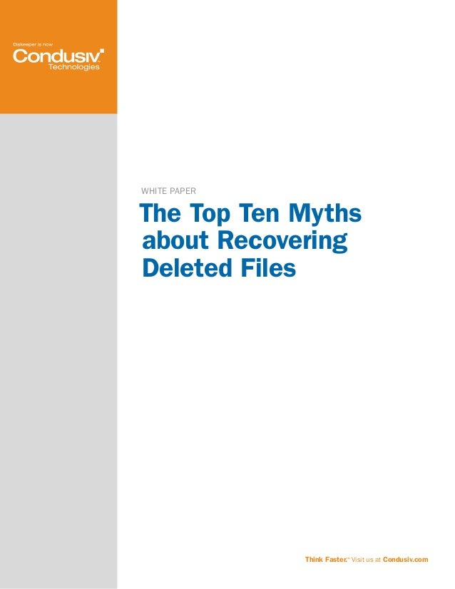 WHITE PAPERThe Top Ten Mythsabout RecoveringDeleted FilesThink Faster.™ Visit us at Condusiv.com