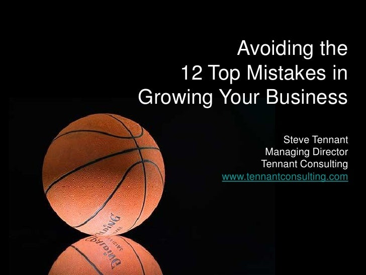 Avoiding the     12 Top Mistakes in Growing Your Business                     Steve Tennant                 Managing Direc...