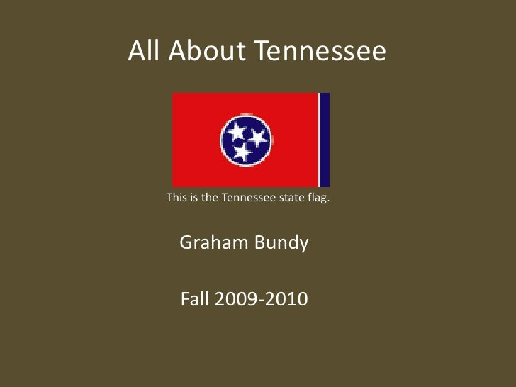 All About Tennessee  <br />This is the Tennessee state flag.<br />Graham Bundy<br />Fall 2009-2010<br />
