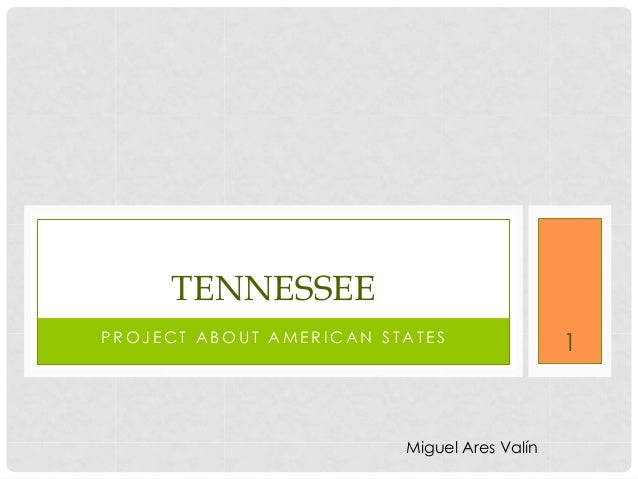P R O J E C T A B O U T A M E R I C A N S T A T E S TENNESSEE 1 Miguel Ares Valín