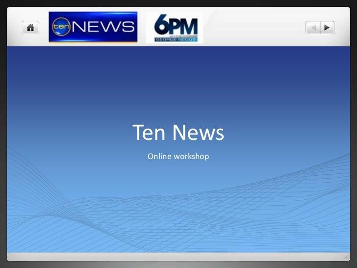 Ten News<br />Online workshop<br />