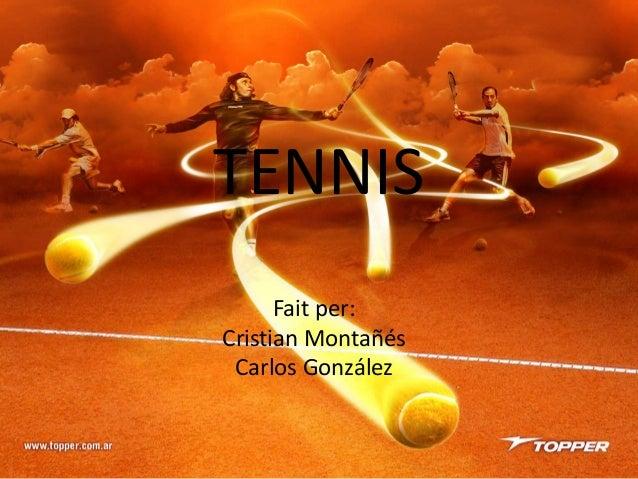TENNIS Fait per: Cristian Montañés Carlos González