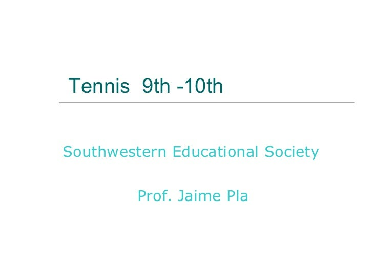 Tennis  9th -10th Southwestern Educational Society Prof. Jaime Pla