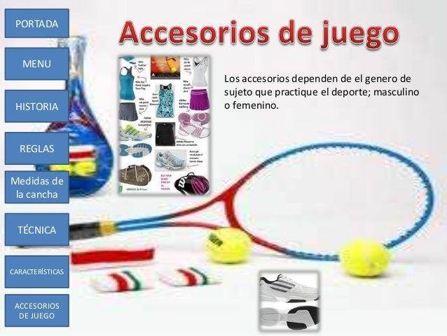 Los accesorios dependen de el genero desujeto que practique el deporte; masculinoo femenino.PORTADAMENUHISTORIAREGLASTÉCNI...