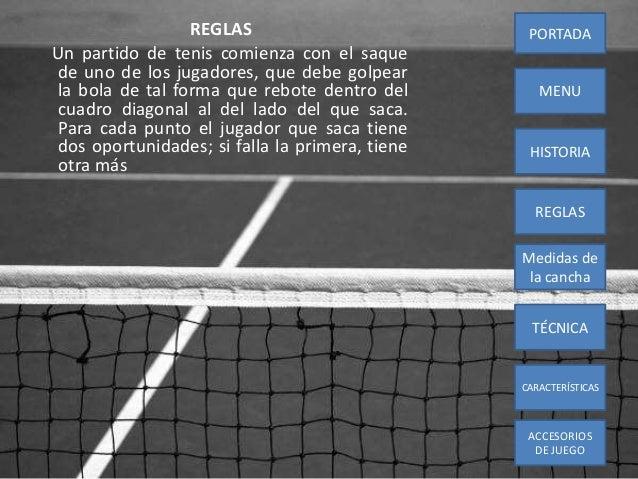 REGLASUn partido de tenis comienza con el saquede uno de los jugadores, que debe golpearla bola de tal forma que rebote de...