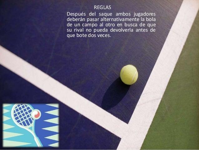 REGLASDespués del saque ambos jugadoresdeberán pasar alternativamente la bolade un campo al otro en busca de quesu rival n...