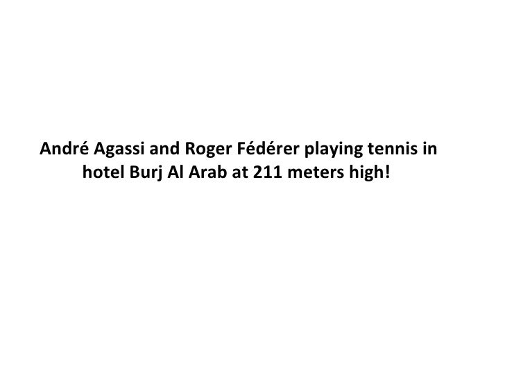 André Agassi and Roger Fédérer playing tennis in hotel Burj Al Arab at 211 meters high!