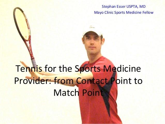 Stephan Esser USPTA, MD                   Mayo Clinic Sports Medicine FellowTennis for the Sports MedicineProvider: from C...