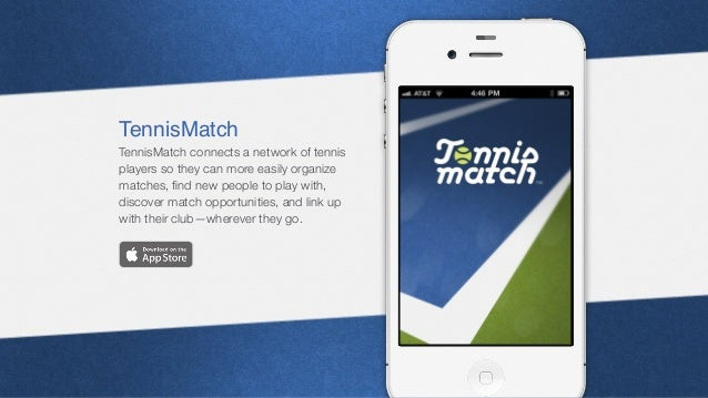 TennisMatch TennisMatch connects a network of tennis players so they can more easily organize matches, find new people to p...