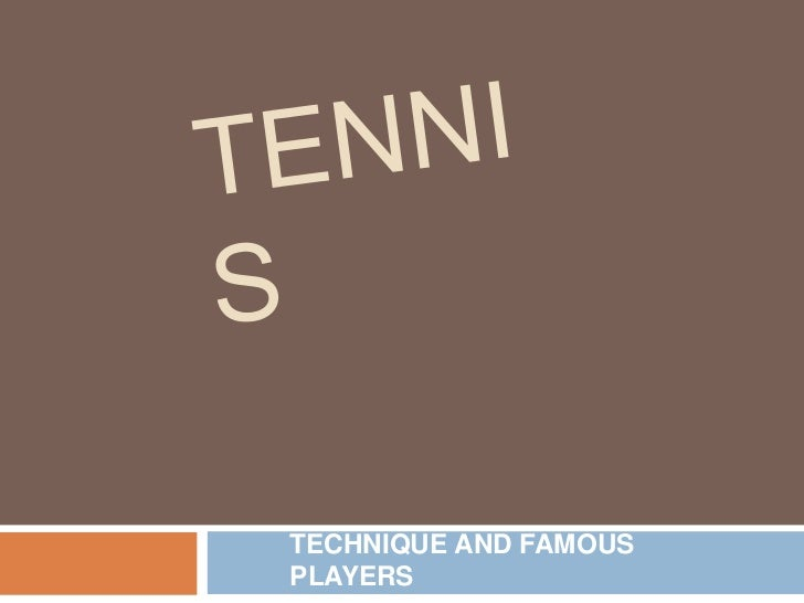 TENNIS<br />TECHNIQUE AND FAMOUS PLAYERS<br />