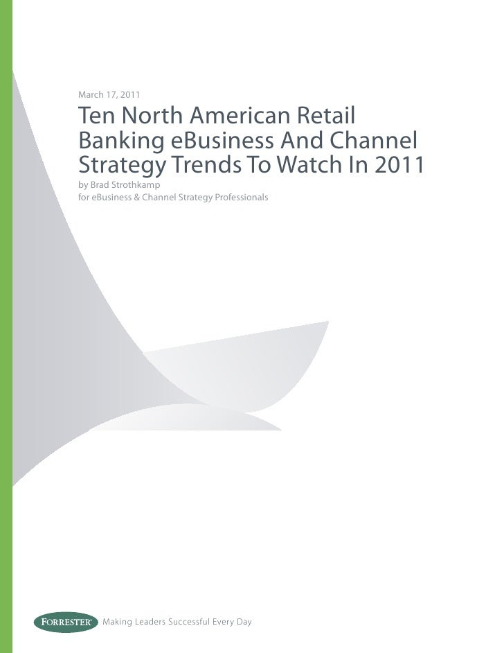 March 17, 2011Ten North American RetailBanking eBusiness And ChannelStrategy Trends To Watch In 2011by Brad Strothkampfor ...