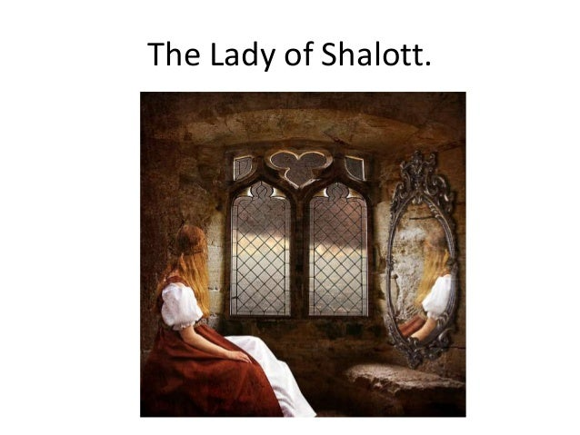 tennysons lady Free essay: i think that in tennyson's poems, the lady of shalott and mariana, the central female characters are presented to us in the way that tennyson.