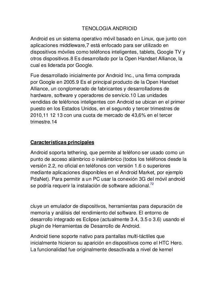 TENOLOGIA ANDRIOIDAndroid es un sistema operativo móvil basado en Linux, que junto conaplicaciones middleware,7 está enfoc...