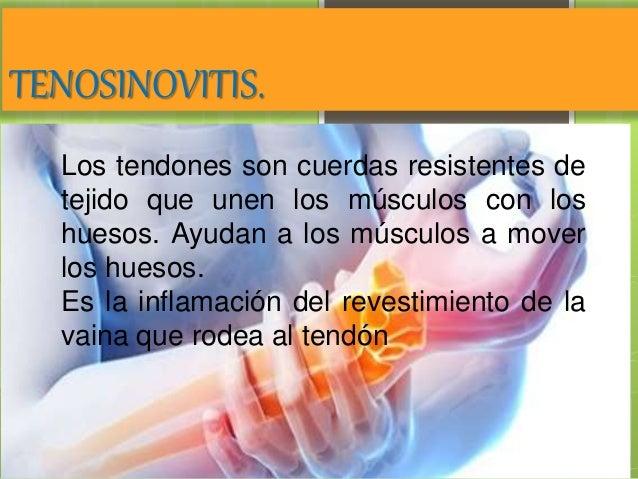 TENOSINOVITIS. Los tendones son cuerdas resistentes de tejido que unen los músculos con los huesos. Ayudan a los músculos ...