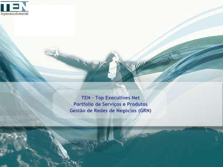<ul><li>TEN – Top Executives Net </li></ul><ul><li>Portfolio de Serviços e Produtos </li></ul><ul><li>Gestão de Redes de N...