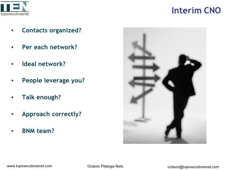 Interim CNO <ul><li>Contacts organized? </li></ul><ul><li>Per each network?  </li></ul><ul><li>Ideal network? </li></ul><u...