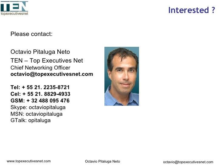 Interested ? <ul><li>Please contact: </li></ul><ul><li>Octavio Pitaluga Neto </li></ul><ul><li>TEN – Top Executives Net </...