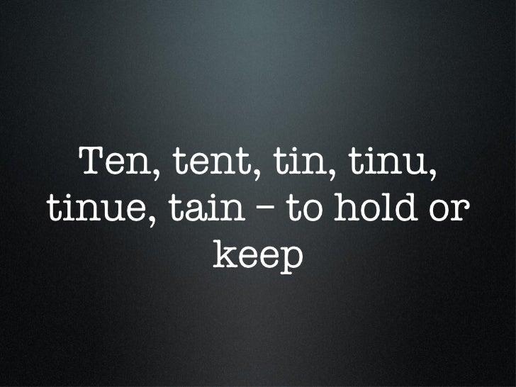 Ten, tent, tin, tinu, tinue, tain – to hold or keep