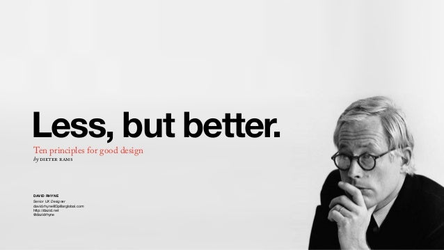 Less, but better.Ten principles for good design by dieter rams DAVID RHYNE Senior UX Designer david.rhyne@3pillarglobal.co...