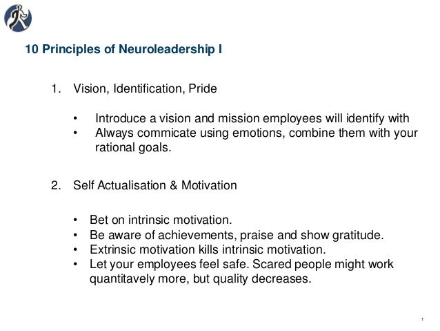 10 Principles of Neuroleadership I 1. Vision, Identification, Pride • Introduce a vision and mission employees will identi...